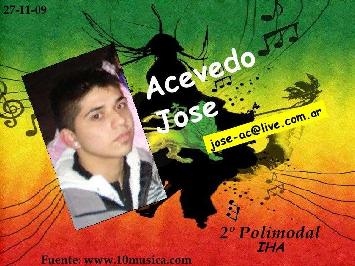 Acevedo Jose [email_address] Fuente: www.10musica.com  2º Polimodal IHA 27-11-09