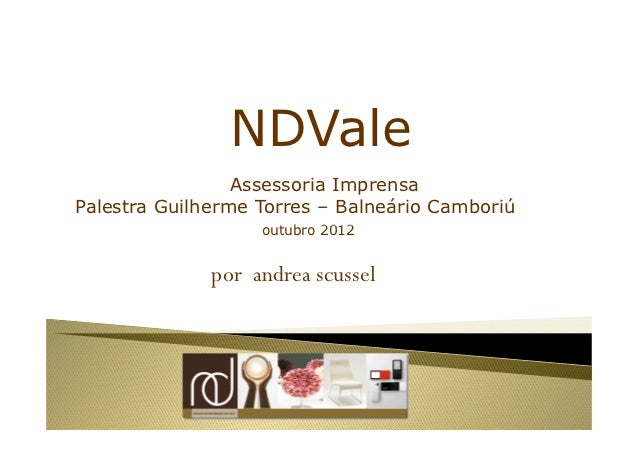 NDVale                 Assessoria ImprensaPalestra Guilherme Torres – Balneário Camboriú                   outubro 2012   ...