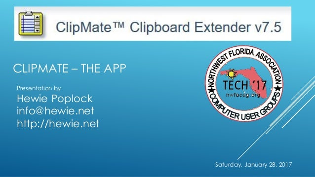 Saturday, January 28, 2017 CLIPMATE – THE APP Presentation by Hewie Poplock info@hewie.net http://hewie.net
