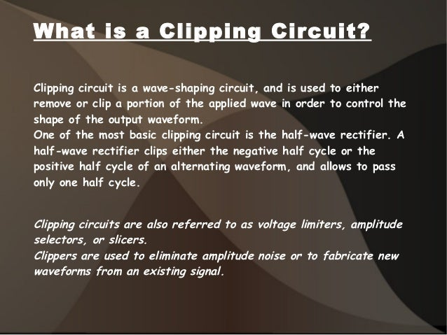What is a Clipping Circuit? Clipping circuit is a wave-shaping circuit, and is used to either remove or clip a portion of ...