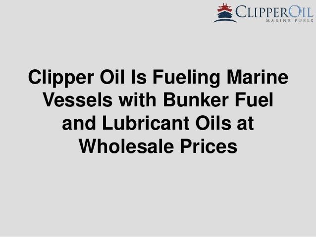 Clipper oil is fueling marine vessels with bunker fuel and lubricant …