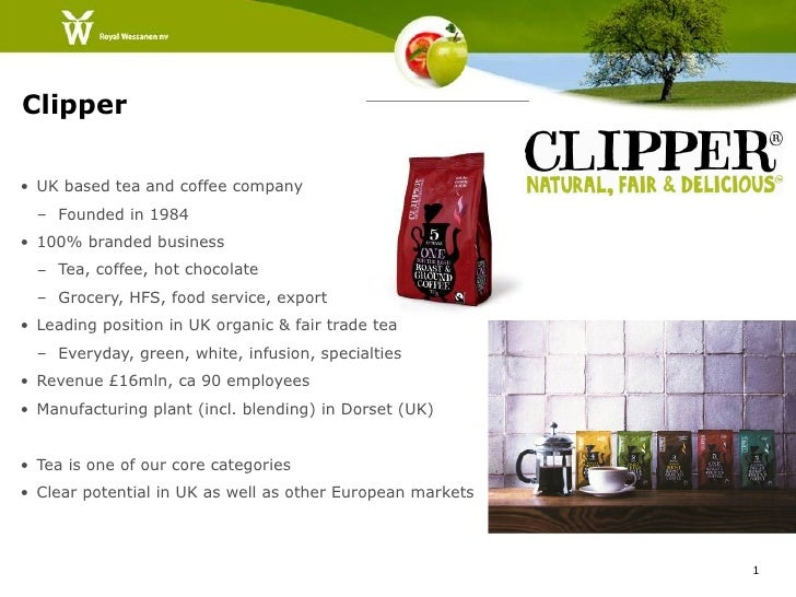 Clipper• UK based tea and coffee company  – Founded in 1984• 100% branded business  – Tea, coffee, hot chocolate  – Grocer...