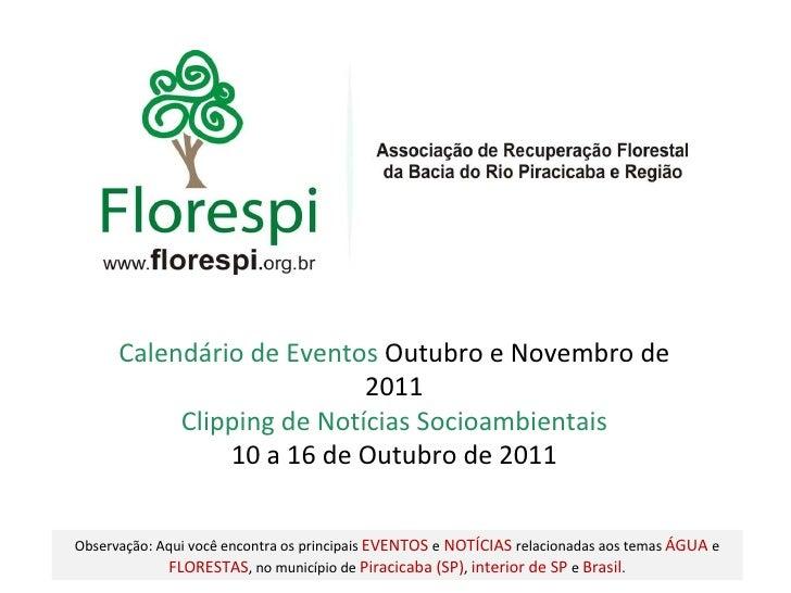 Clipping de Notícias Socioambientais 10 a 16 de Outubro de 2011 Calendário de Eventos  Outubro e Novembro de 2011 Observaç...
