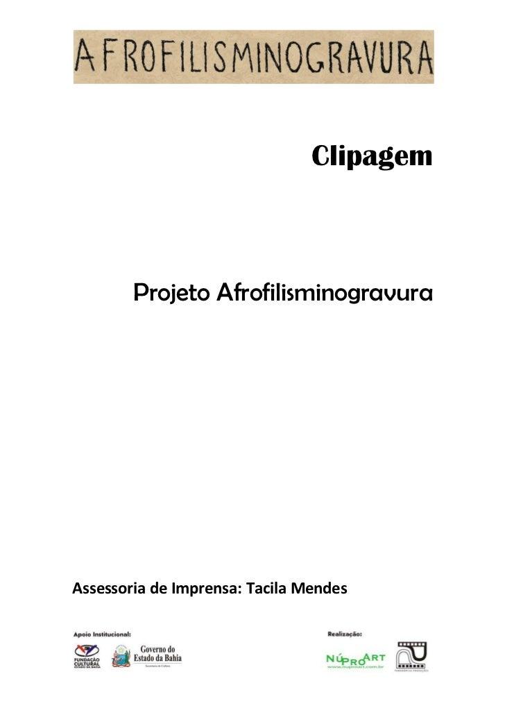 Clipagem        Projeto AfrofilisminogravuraAssessoria de Imprensa: Tacila Mendes