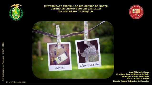 XIXSemináriodePesquisa–CCSA/UFRN 12 a 16 de maio 2014 UNIVERSIDADE FEDERAL DO RIO GRANDE DO NORTE CENTRO DE CIÊNCIAS SOCIA...