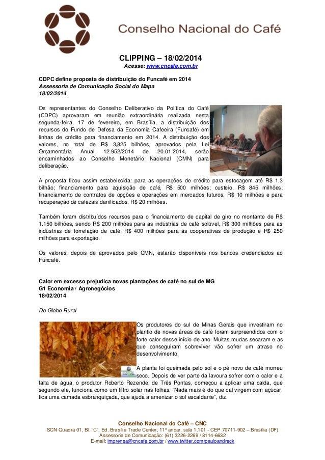 CLIPPING – 18/02/2014 Acesse: www.cncafe.com.br CDPC define proposta de distribuição do Funcafé em 2014 Assessoria de Comu...