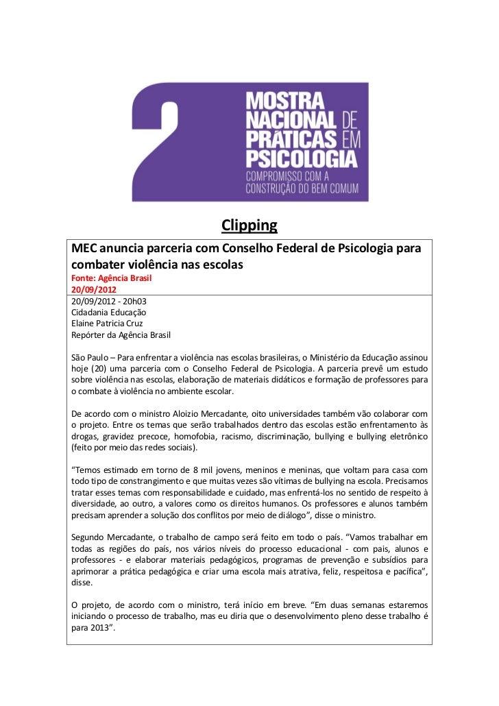 ClippingMEC anuncia parceria com Conselho Federal de Psicologia paracombater violência nas escolasFonte: Agência Brasil20/...