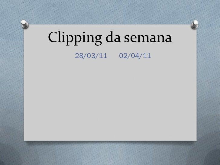 Clipping da semana   28/03/11   02/04/11