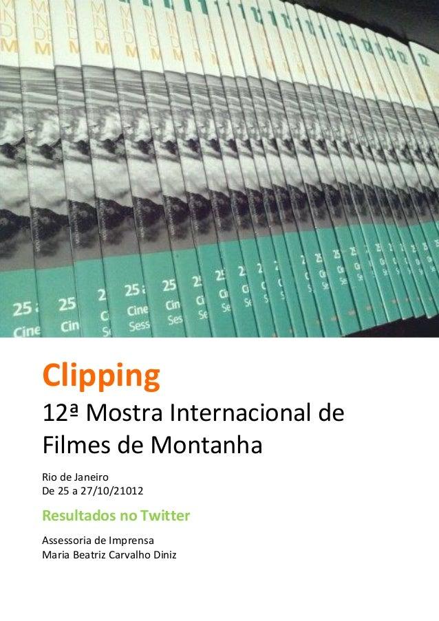 Clipping12ª Mostra Internacional deFilmes de MontanhaRio de JaneiroDe 25 a 27/10/21012Resultados no TwitterAssessoria de I...