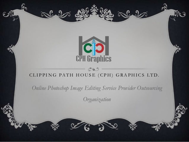 C L I P P I N G PAT H H O U S E ( C P H ) G R A P H I C S LT D. Online Photoshop Image Editing Service Provider Outsourcin...