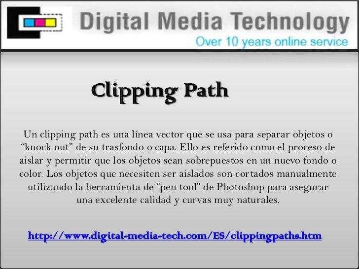 """Clipping Path <br />Un clippingpath es una línea vector que se usa para separar objetos o """"knockout"""" de su trasfondo o cap..."""