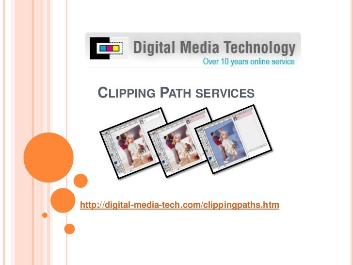 Clipping Path services<br />http://digital-media-tech.com/clippingpaths.htm<br />