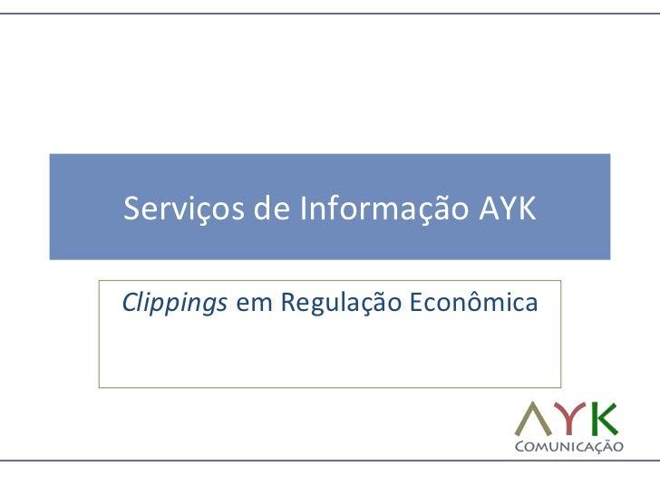 Serviços de Informação AYK<br />Clippings em Regulação Econômica<br />