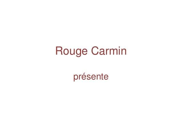 Rouge Carmin présente