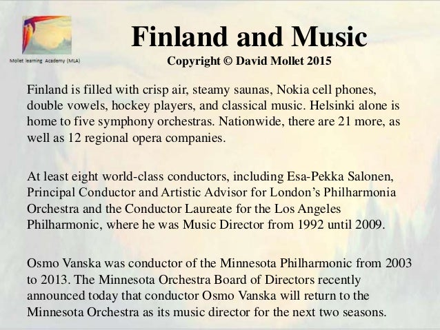 Finland and Music Copyright © David Mollet 2015 Finland is filled with crisp air, steamy saunas, Nokia cell phones, double...