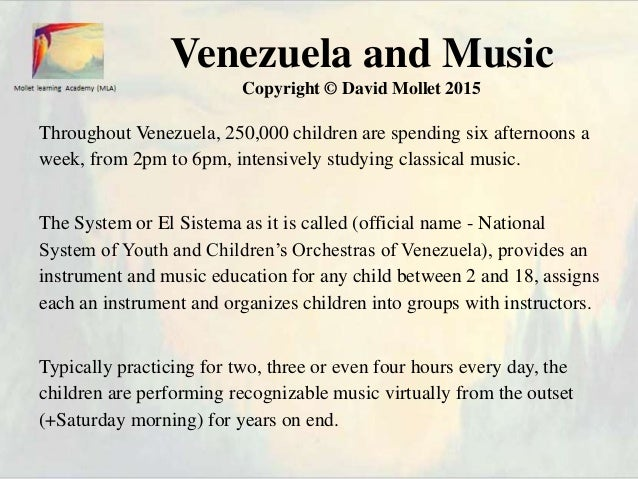 Venezuela and Music Copyright © David Mollet 2015 Throughout Venezuela, 250,000 children are spending six afternoons a wee...