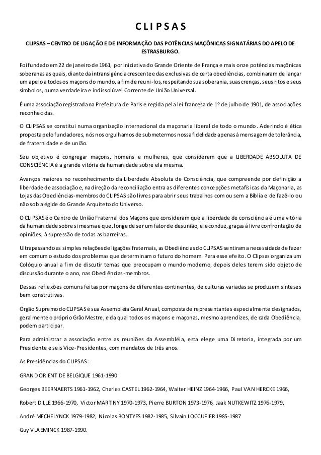 C L I P S A S CLIPSAS – CENTRO DE LIGAÇÃO E DE INFORMAÇÃO DAS POTÊNCIAS MAÇÔNICAS SIGNATÁRIAS DO APELO DE ESTRASBURGO. Foi...