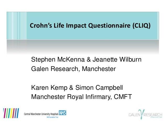 Crohn's Life Impact Questionnaire (CLIQ)  Stephen McKenna & Jeanette Wilburn  Galen Research, Manchester  Karen Kemp & Sim...