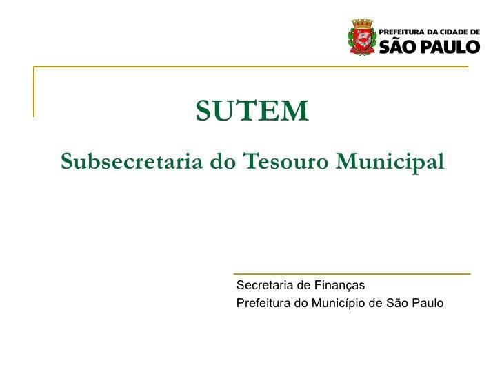 SUTEM Subsecretaria do Tesouro Municipal Secretaria de Finanças Prefeitura do Município de São Paulo