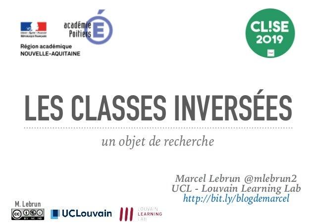 LES CLASSES INVERSÉES un objet de recherche Marcel Lebrun @mlebrun2 UCL - Louvain Learning Lab http://bit.ly/blogdemarcelM...