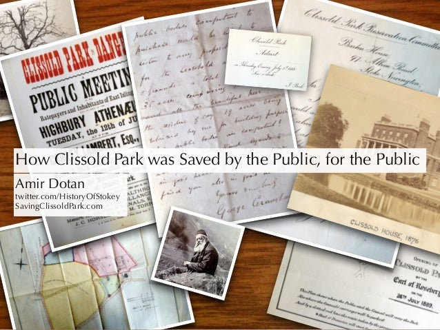 How Clissold Park was Saved by the Public, for the Public Amir Dotan twitter.com/HistoryOfStokey SavingClissoldPark.com