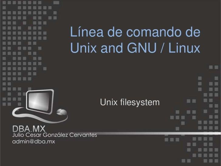 Línea de comando deUnix and GNU / Linux    Unix filesystem