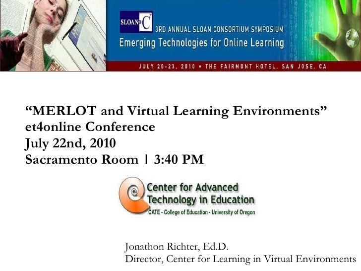 """ MERLOT and Virtual Learning Environments"" et4online Conference July 22nd, 2010  Sacramento Room 