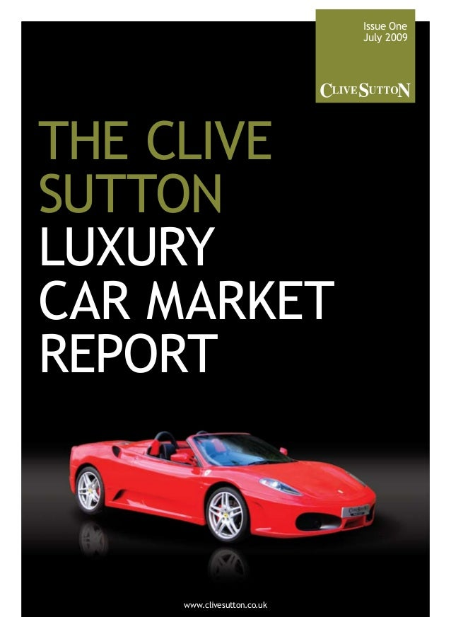 The Clive Sutton Luxury Car Market Report Issue One July 2009 www.clivesutton.co.uk