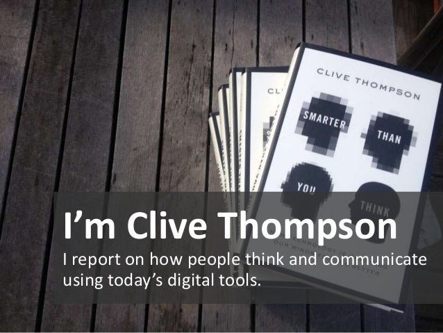 I'm Clive Thompson I report on how people think and communicate using today's digital tools.