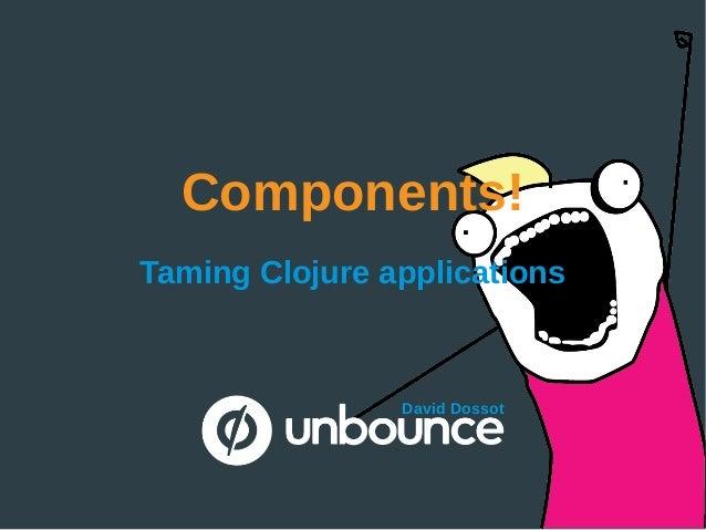 Components! Taming Clojure applications David Dossot