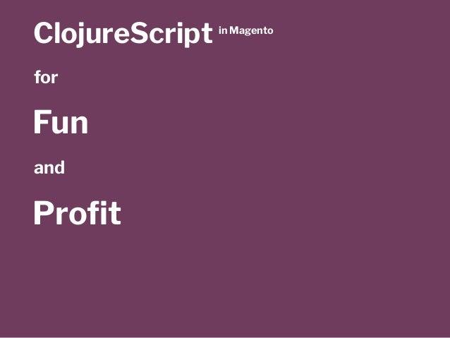 ClojureScript in Magento 2 - MageTitansMCR 2017 Slide 2