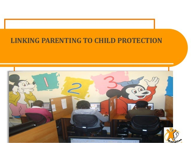 LINKING PARENTING TO CHILD PROTECTION
