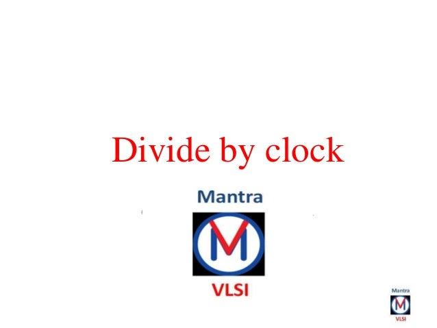 Divide by clock Deepak Floria deepakfloria@gmail.com