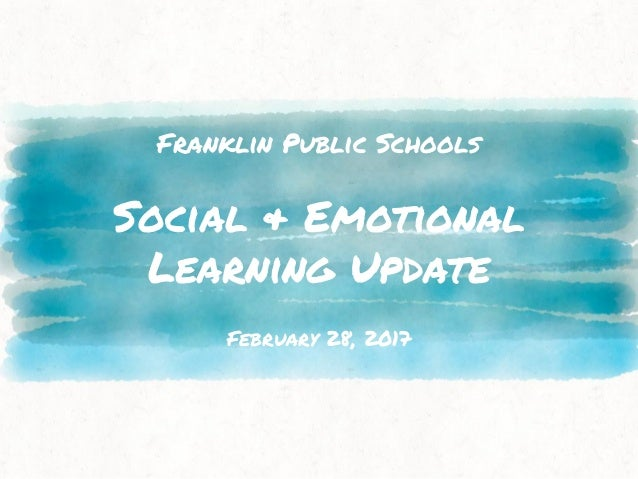 Franklin Public Schools Social & Emotional Learning Update February 28, 2017
