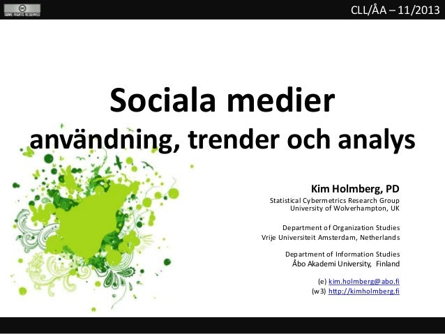 CLL/ÅA – 11/2013  Sociala medier användning, trender och analys Kim Holmberg, PD Statistical Cybermetrics Research Group U...