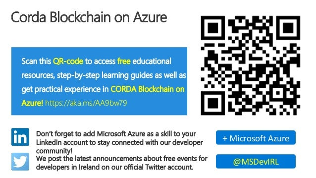 Corda Blockchain on Azure Scan this QR-code to access free educational resources, step-by-step learning guides as well as ...