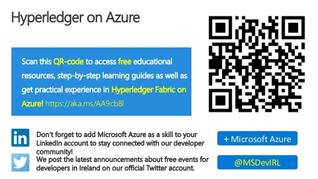 Hyperledger on Azure Scan this QR-code to access free educational resources, step-by-step learning guides as well as get p...