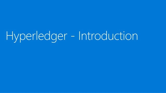 Hyperledger Fabric Blockchain • Permissioned, Enterprise • Hyperledger Fabric – open-source protocol for distributed ledge...