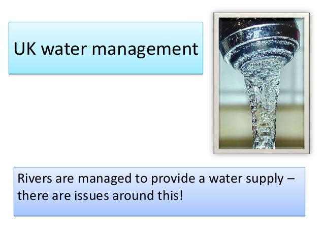 UK water managementRivers are managed to provide a water supply –there are issues around this!