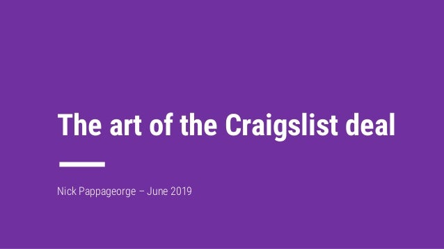 1 The art of the Craigslist deal Nick Pappageorge – June 2019