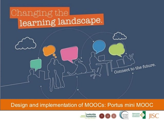 Changing the learning landscapeDesign and implementation of MOOCs: Portus mini MOOC