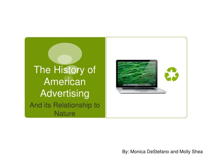 The History of American Advertising<br />And its Relationship to Nature<br />By: Monica DeStefano and Molly Shea<br />