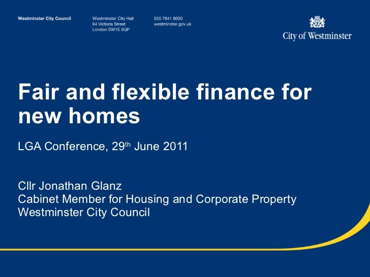 Fair and flexible finance for new homes LGA Conference, 29 th  June 2011 Cllr Jonathan Glanz Cabinet Member for Housing an...
