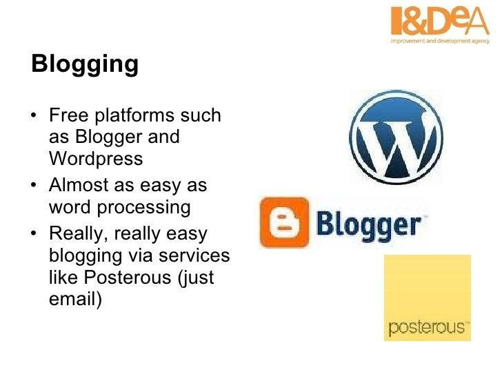 Blogging <ul><li>Free platforms such as Blogger and Wordpress </li></ul><ul><li>Almost as easy as word processing </li></u...