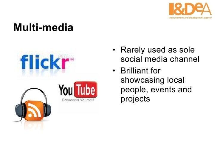 Multi-media <ul><li>Rarely used as sole social media channel </li></ul><ul><li>Brilliant for showcasing local people, even...