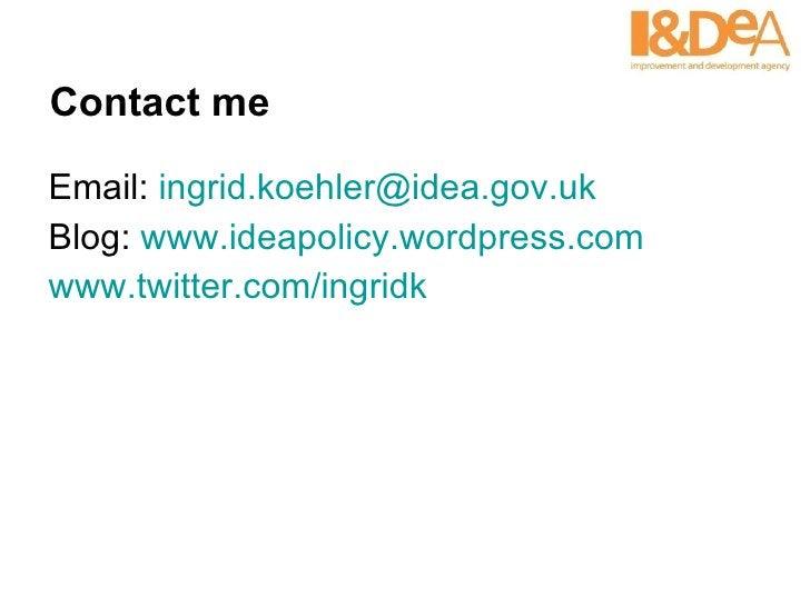 Contact me <ul><li>Email:  [email_address] </li></ul><ul><li>Blog:  www.ideapolicy.wordpress.com </li></ul><ul><li>www.twi...