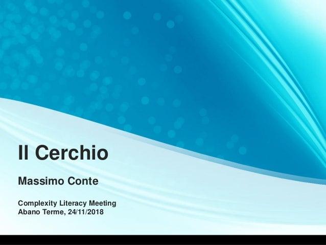 Il Cerchio Massimo Conte Complexity Literacy Meeting Abano Terme, 24/11/2018