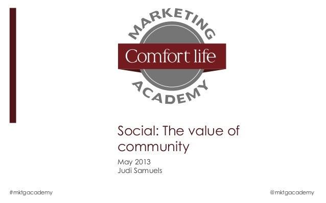 Social: The value ofcommunityMay 2013Judi Samuels#mktgacademy @mktgacademy