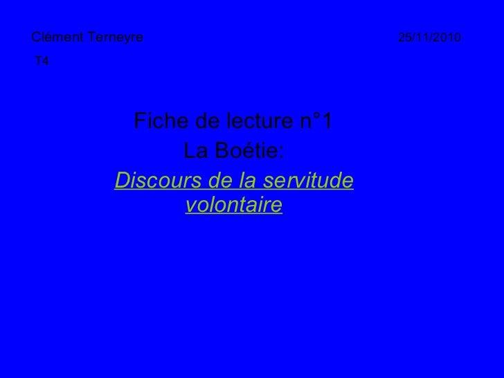 Clément Terneyre Fiche de lecture n°1 La Boétie: Discours de la servitude volontaire T4 25/11/2010