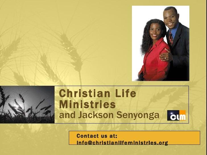 Christian Life Ministries and Jackson Senyonga Contact us at: info@christianlifeministries.org